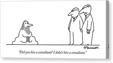 Did You Hire A Consultant? I Didn't Hire Canvas Print by Charles Barsotti