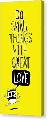 Do Small Things With Great Love Canvas Print by Gal Ashkenazi