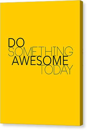 Inspirational Canvas Print - Do Something Awesome Today 1 by Naxart Studio