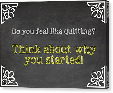 Do You Feel Like Quitting - Think About Why You Started - Inspirational Quote Canvas Print by Art Photography