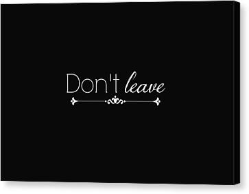 Don't Leave Canvas Print by Chastity Hoff