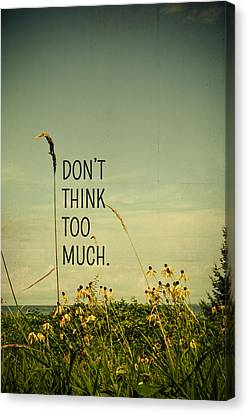 Don't Think Too Much Canvas Print by Olivia StClaire