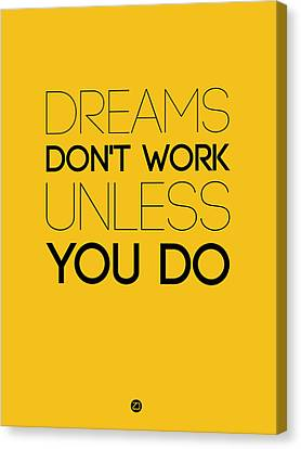 Dreams Don't Work Unless You Do 1 Canvas Print