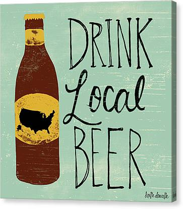 Beer Canvas Print - Drink Local Beer by Katie Doucette