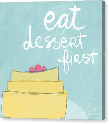 Eat Canvas Print - Eat Dessert First by Linda Woods