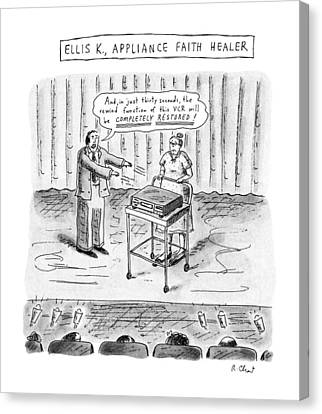 Ellis K., Appliance Faith Healer Canvas Print by Roz Chast