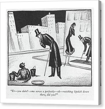 Er - You Didn't Come Across A Perfectly - Ah - Canvas Print by Peter Arno