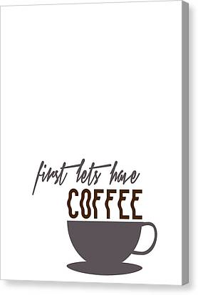 First Lets Have Coffee Minimalist Poster Canvas Print by Celestial Images