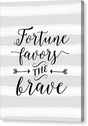 Fortune Favors The Brave Stripes Canvas Print by Tara Moss