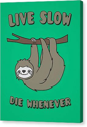Funny And Cute Sloth Live Slow Die Whenever Cool Statement  Canvas Print by Philipp Rietz