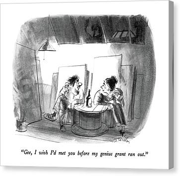 Gee, I Wish I'd Met You Before My Genius Grant Canvas Print