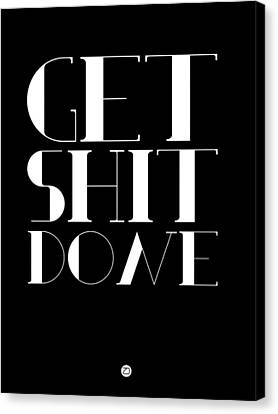 Get Shit Done Poster Black Canvas Print by Naxart Studio