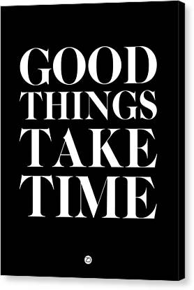 Good Things Take Time 1 Canvas Print by Naxart Studio