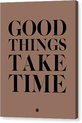 Good Things Take Time 3 Canvas Print by Naxart Studio