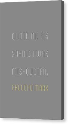 Groucho Marx - Quote Me As Saying I Was Canvas Print by The Quote Company