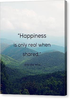 Happiness Is Only Real When Shared. Canvas Print by Kim Fearheiley