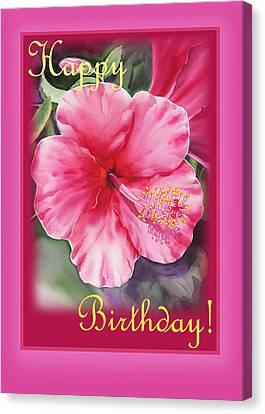 Hibiscus Canvas Print - Happy Birthday Hibiscus  by Irina Sztukowski