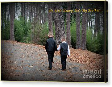 He Aint Heavy/ Hes My Brother Canvas Print by Kathy  White