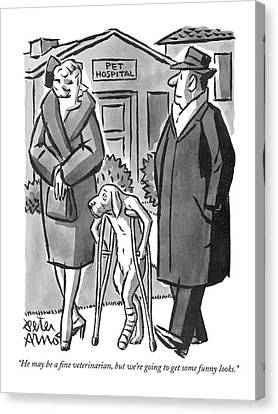 He May Be A Fine Veterinarian Canvas Print by Peter Arno