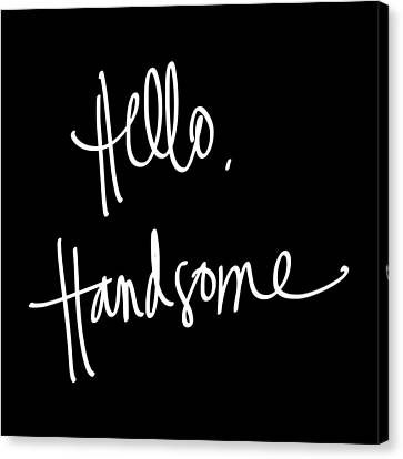 Hello Handsome Canvas Print by South Social Studio