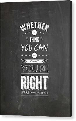 Whether You Think You Can Or You Can Not You Are Right. - Henry Ford Inspirational Quotes Poster Canvas Print by Lab No 4 - The Quotography Department