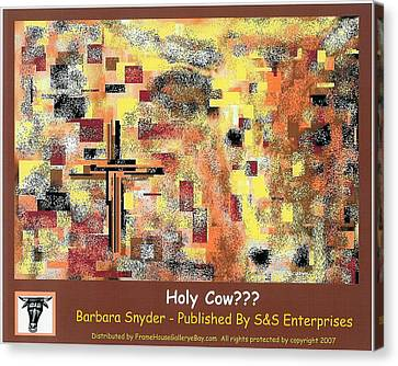 Holy Cow??? Canvas Print by Barbara Snyder