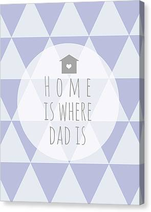 Home Is Where Dad Is Canvas Print