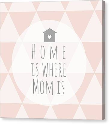 Home Is Where Mom Is Canvas Print