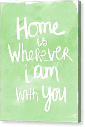Home Is Wherever I Am With You- Inspirational Art Canvas Print by Linda Woods