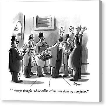 Gangs Canvas Print - I Always Thought White-collar Crime Was Done by Lee Lorenz