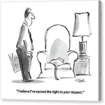 I Believe I've Earned The Right To Your Respect Canvas Print by Lee Lorenz