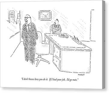 I Don't Know How You Do It.  If I Had Your Job Canvas Print by Robert Mankoff