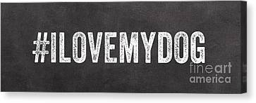 I Love My Dog Canvas Print by Linda Woods