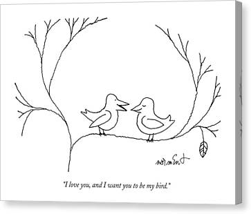 Talking Canvas Print - I Love You, And I Want You To Be My Bird by John Norment