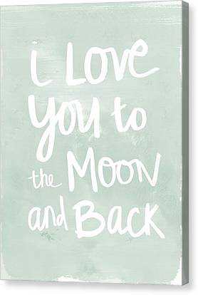 I Love You To The Moon And Back- Inspirational Quote Canvas Print by Linda Woods