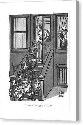 Annoying Canvas Print - I Tell You We Haven't Got Any Aluminum! by Peter Arno