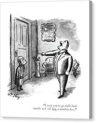 I Want You To Go Right Back Outside And Call Canvas Print by William Steig