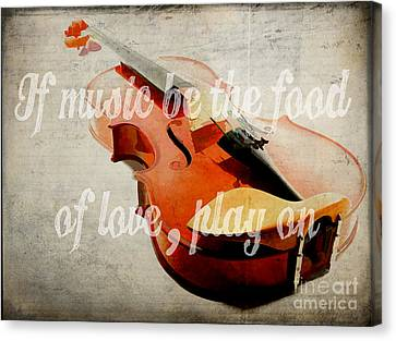 If Music Be The Food Of Love Play On Canvas Print