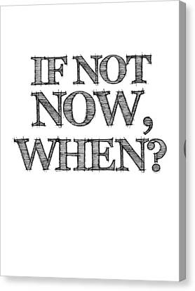 If Not Now When Poster White Canvas Print by Naxart Studio
