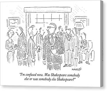 I'm Confused Now. Was Shakespeare Somebody Else Canvas Print