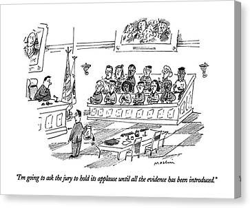 I'm Going To Ask The Jury To Hold Its Applause Canvas Print by Michael Maslin