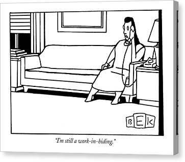 I'm Still A Work-in-hiding Canvas Print by Bruce Eric Kaplan