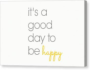 It's A Good Day To Be Happy Canvas Print by Chastity Hoff