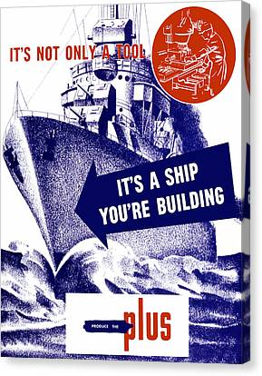 It's A Ship You're Building - Ww2 Canvas Print by War Is Hell Store
