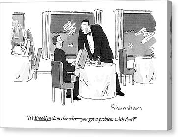 It's Brooklyn Clam Chowder - You Got A Problem Canvas Print by Danny Shanahan