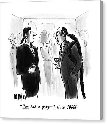 Ponytail Canvas Print - I've Had A Ponytail Since 1968! by Warren Miller