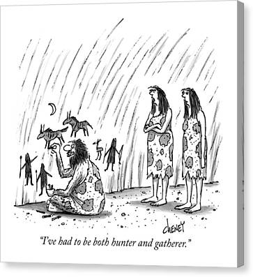 I've Had To Be Both Hunter And Gatherer Canvas Print by Tom Cheney