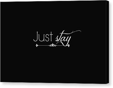 Just Stay Canvas Print by Chastity Hoff