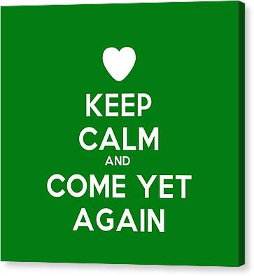 Keep Calm And Come Yet Again Canvas Print by Celestial Images
