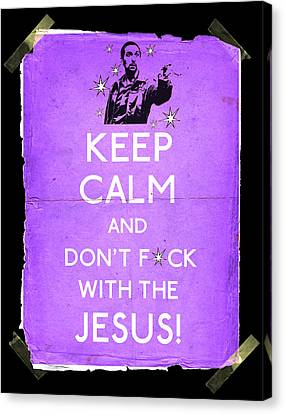 Keep Calm And Don't Fcuk With The Jesus Canvas Print by Filippo B